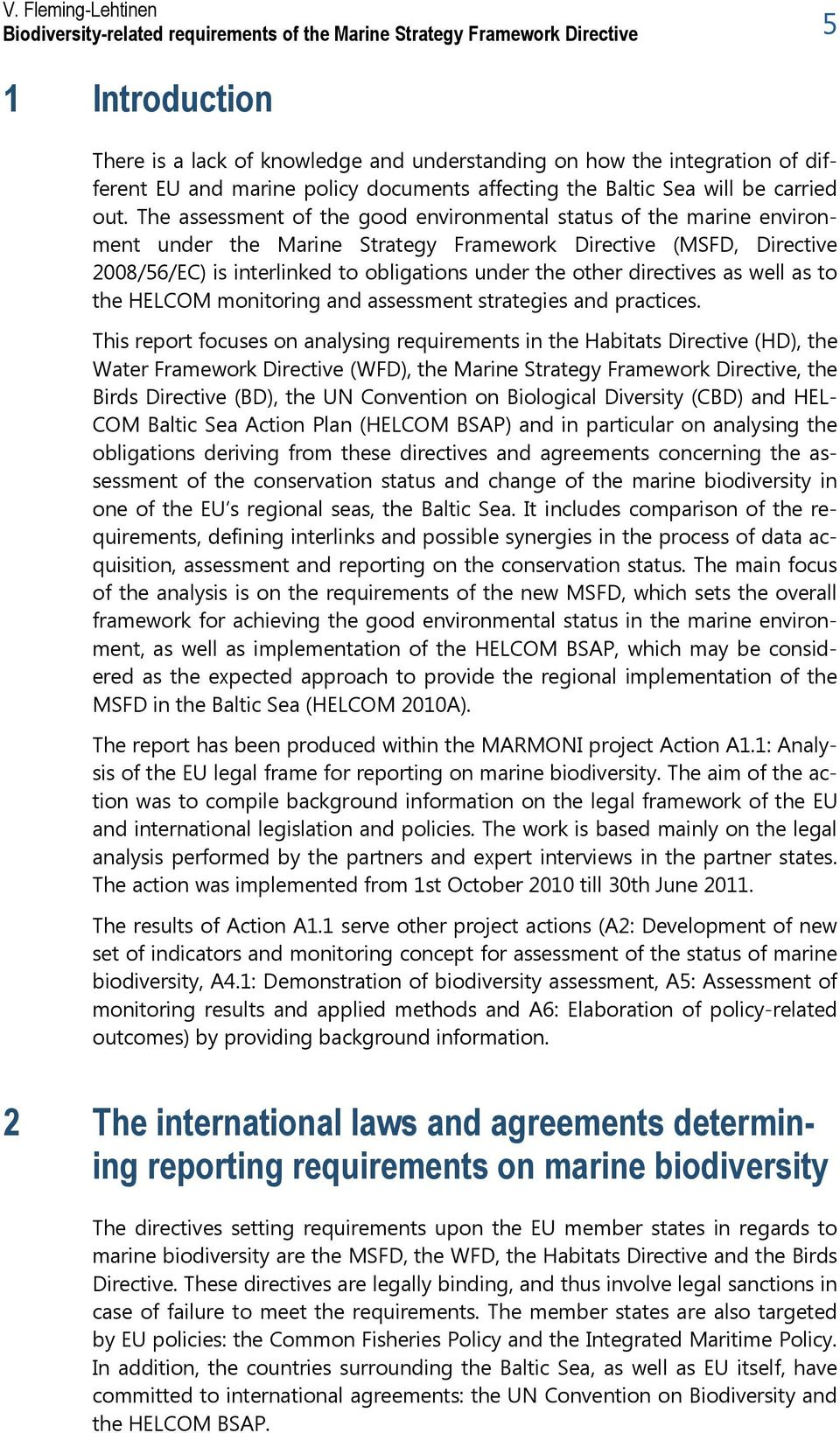 The assessment of the good environmental status of the marine environment under the Marine Strategy Framework Directive (MSFD, Directive 2008/56/EC) is interlinked to obligations under the other