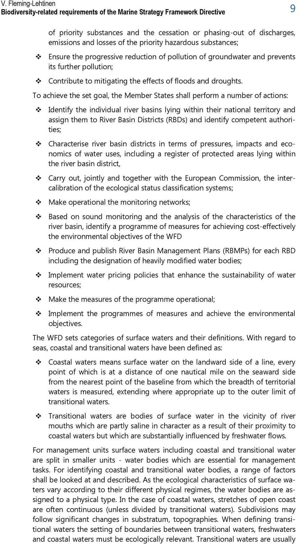 To achieve the set goal, the Member States shall perform a number of actions: Identify the individual river basins lying within their national territory and assign them to River Basin Districts