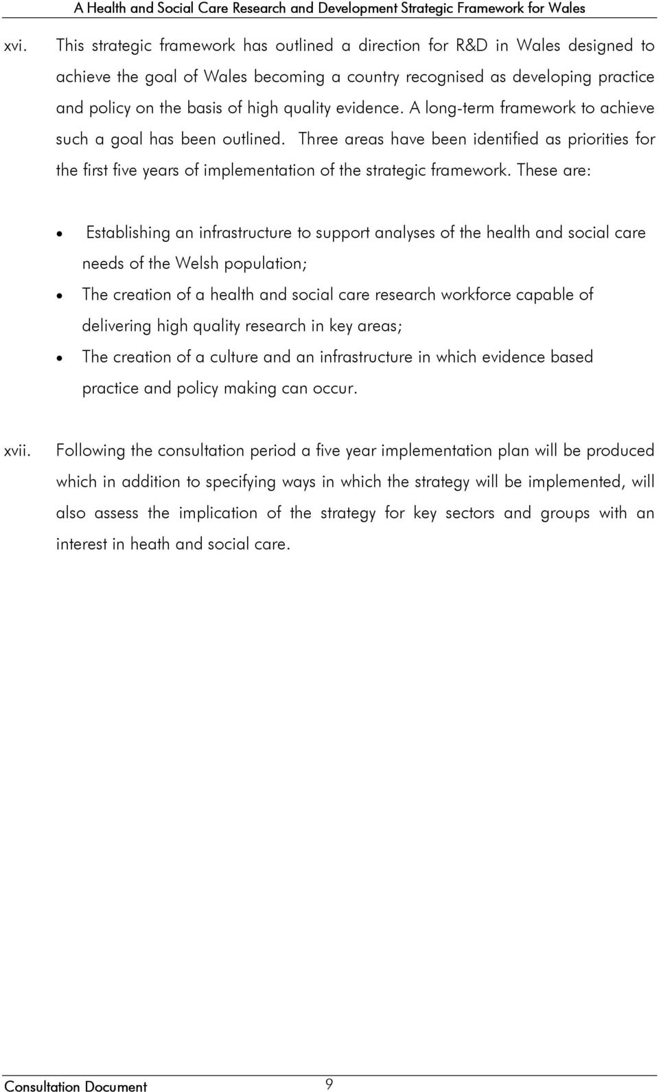 These are: Establishing an infrastructure to support analyses of the health and social care needs of the Welsh population; The creation of a health and social care research workforce capable of