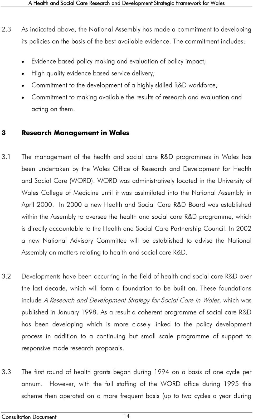 Commitment to making available the results of research and evaluation and acting on them. 3 Research Management in Wales 3.