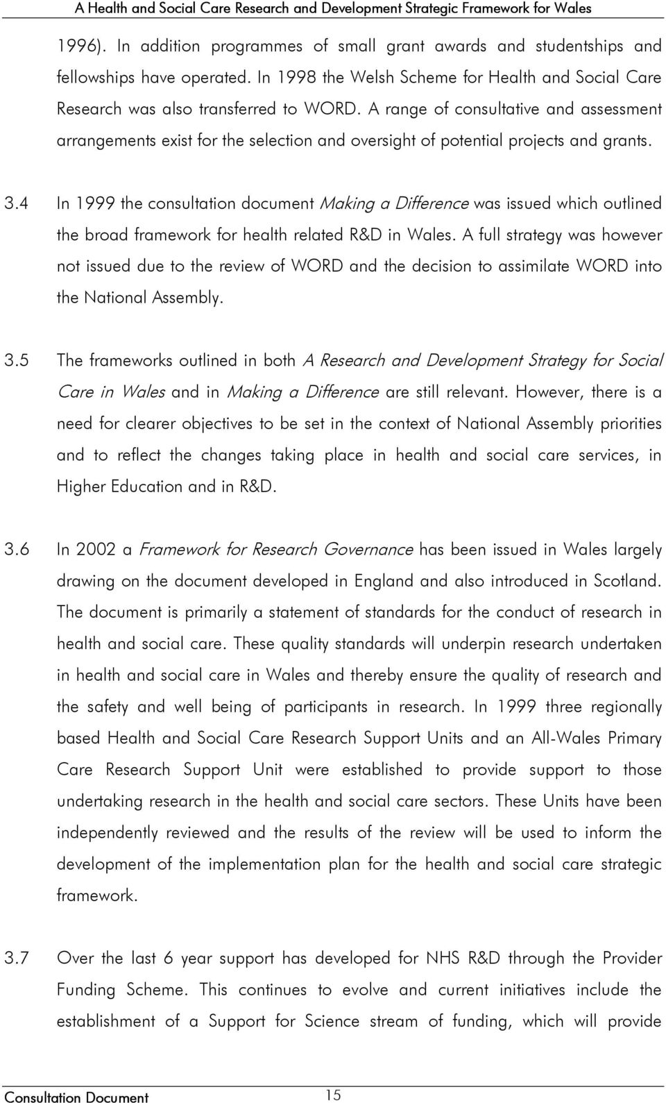 4 In 1999 the consultation document Making a Difference was issued which outlined the broad framework for health related R&D in Wales.