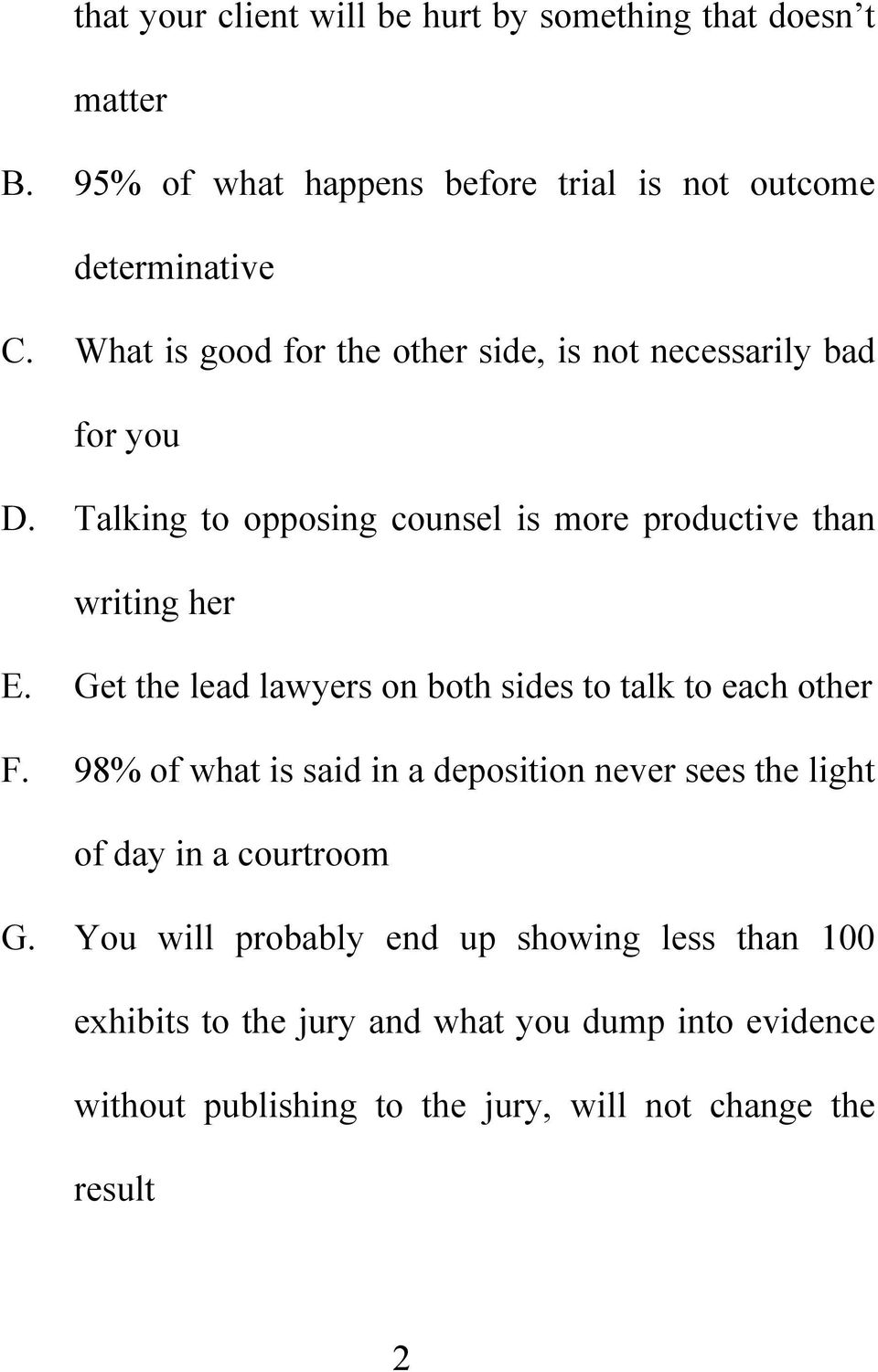 Get the lead lawyers on both sides to talk to each other F. 98% of what is said in a deposition never sees the light of day in a courtroom G.