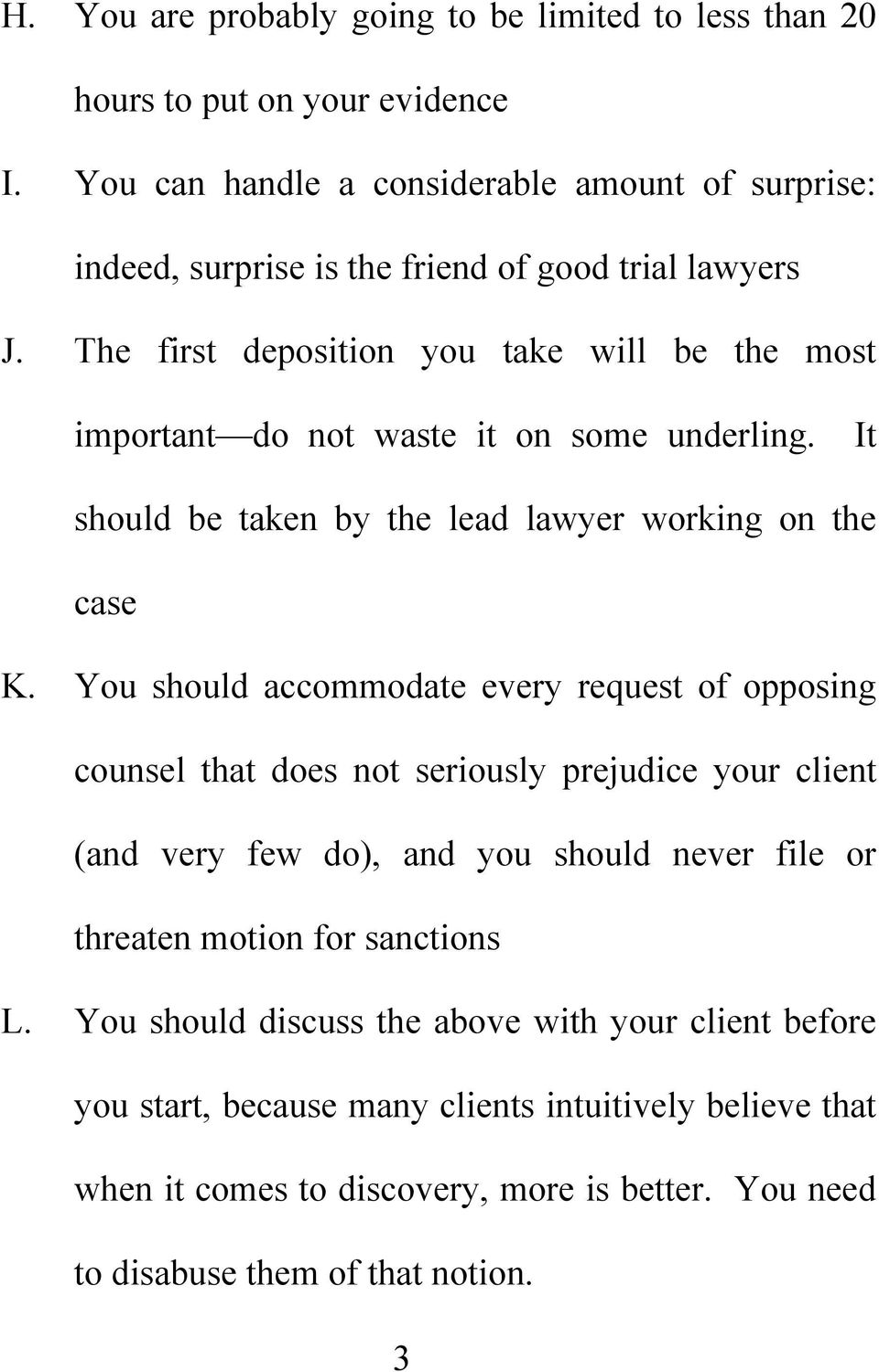 The first deposition you take will be the most important do not waste it on some underling. It should be taken by the lead lawyer working on the case K.