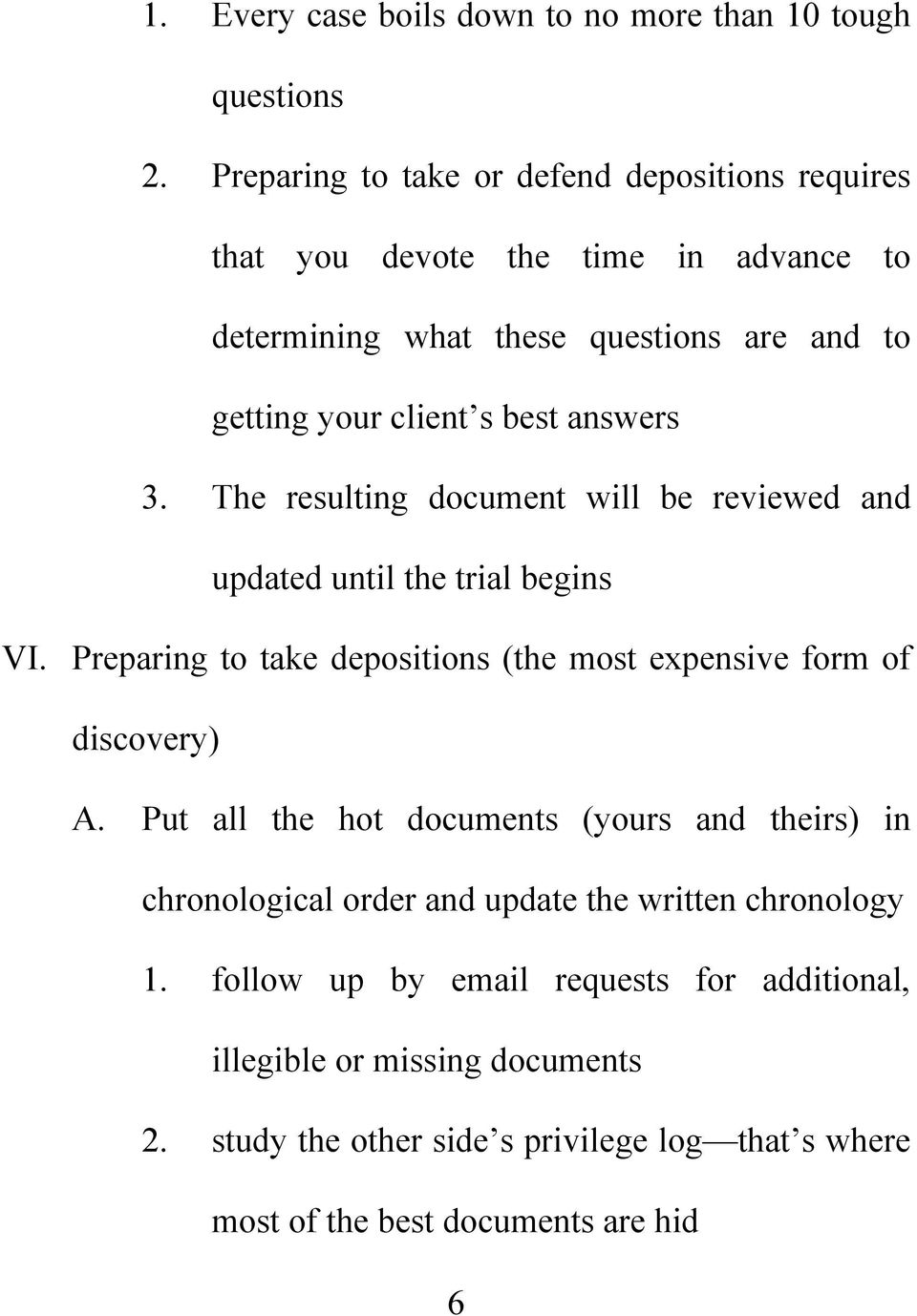 answers 3. The resulting document will be reviewed and updated until the trial begins VI. Preparing to take depositions (the most expensive form of discovery) A.
