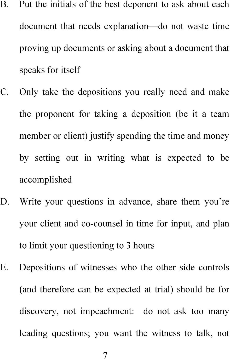 expected to be accomplished D. Write your questions in advance, share them you re your client and co-counsel in time for input, and plan to limit your questioning to 3 hours E.
