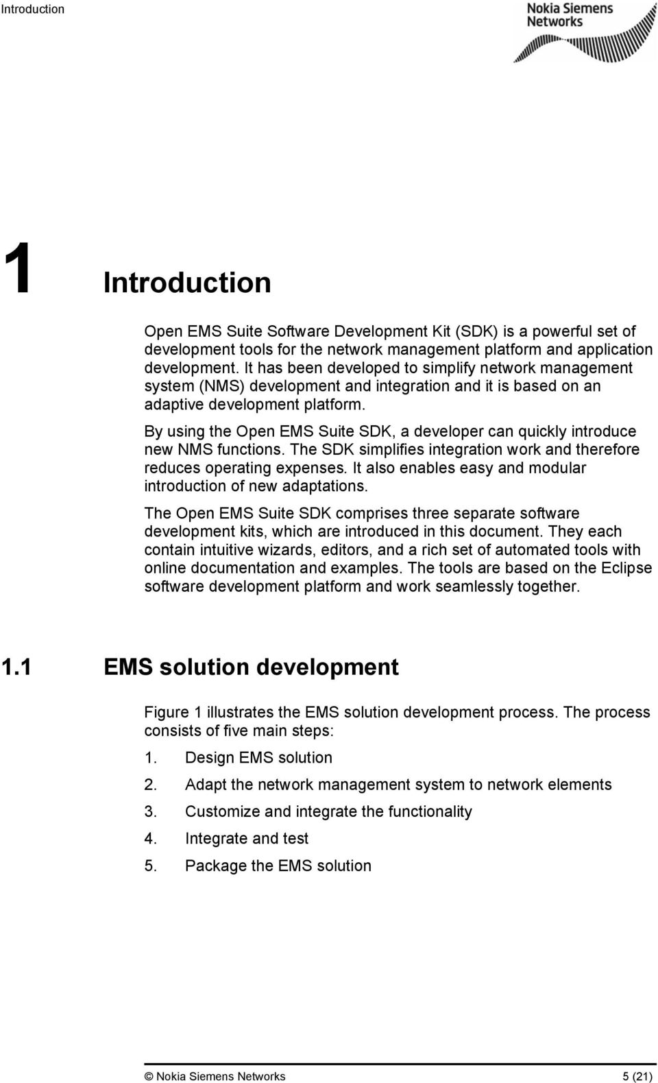 By using the Open EMS Suite SDK, a developer can quickly introduce new NMS functions. The SDK simplifies integration work and therefore reduces operating expenses.