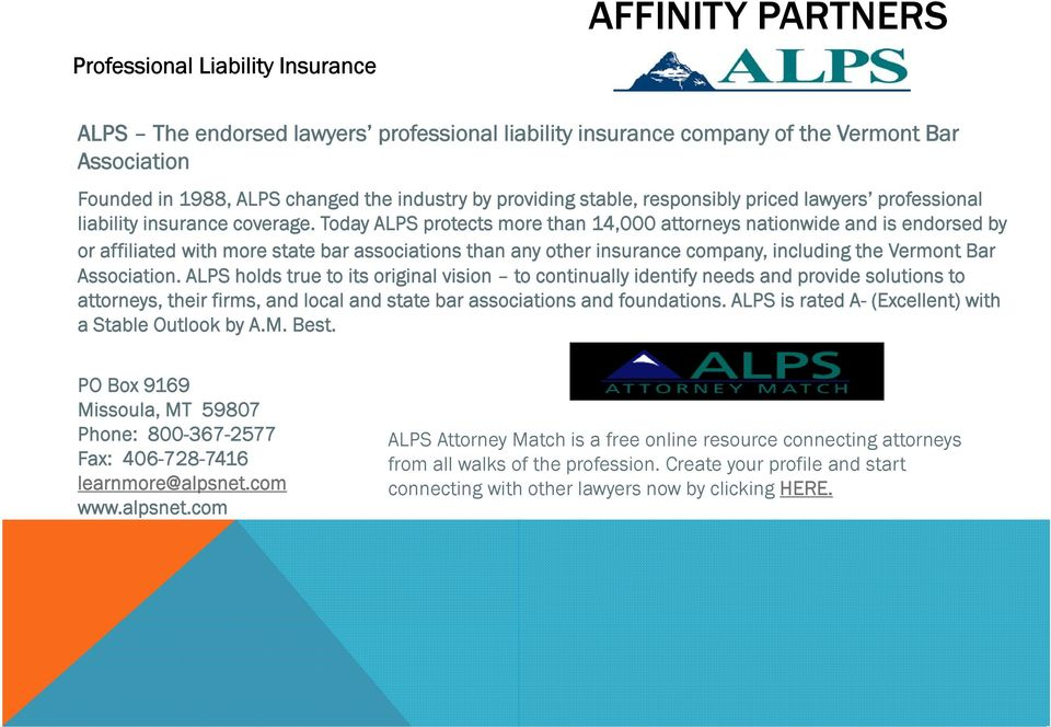 Today ALPS protects more than 14,000 attorneys nationwide and is endorsed by or affiliated with more state bar associations than any other insurance company, including the Vermont Bar Association.