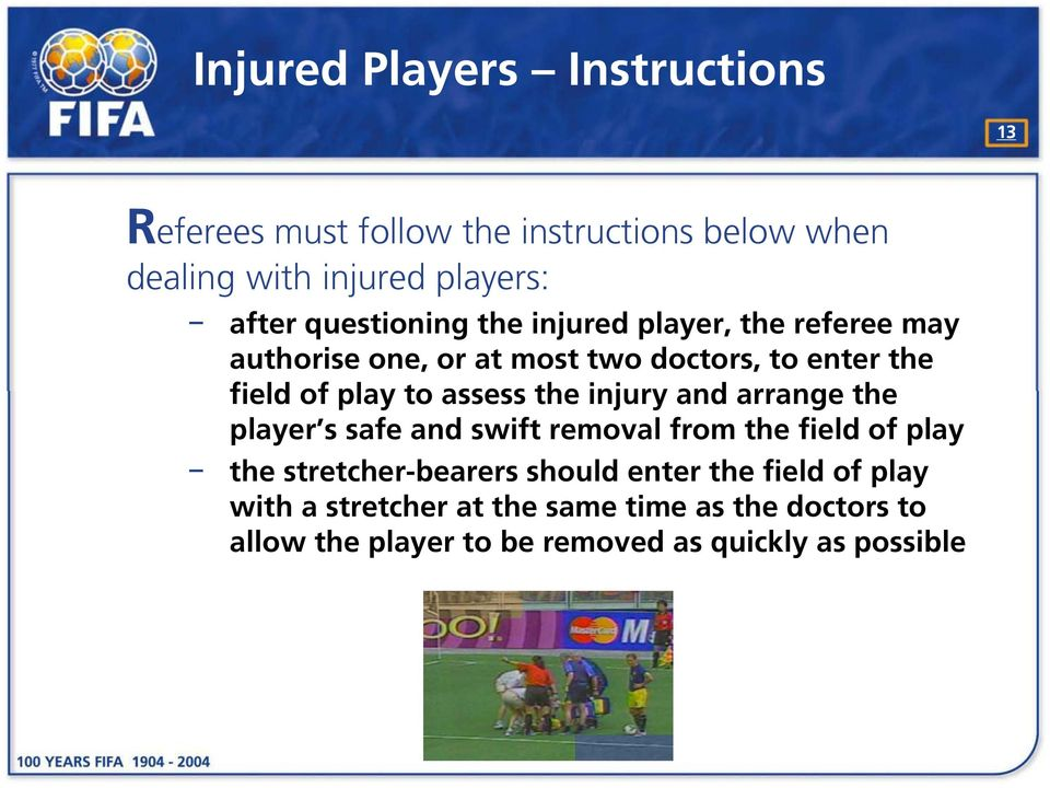 assess the injury and arrange the player s safe and swift removal from the field of play the stretcher-bearers should