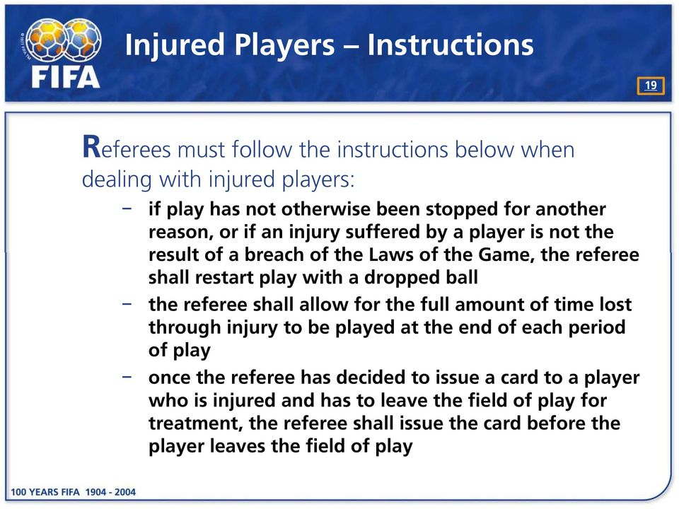 ball the referee shall allow for the full amount of time lost through injury to be played at the end of each period of play once the referee has decided to