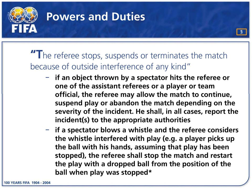 He shall, in all cases, report the incident(s) to the appropriate authorities if a spectator blows a whistle and the referee considers the whistle interfered with play (e.g.
