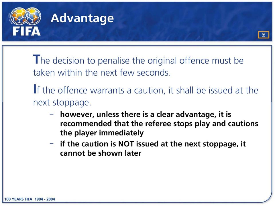 however, unless there is a clear advantage, it is recommended that the referee stops play and