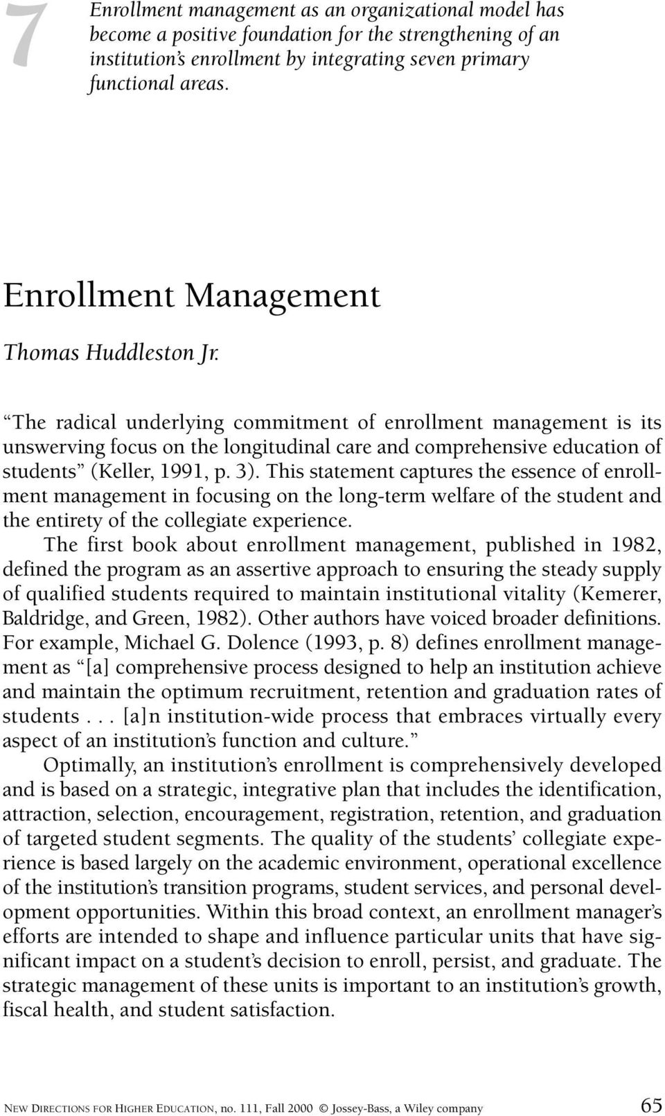 The radical underlying commitment of enrollment management is its unswerving focus on the longitudinal care and comprehensive education of students (Keller, 1991, p. 3).