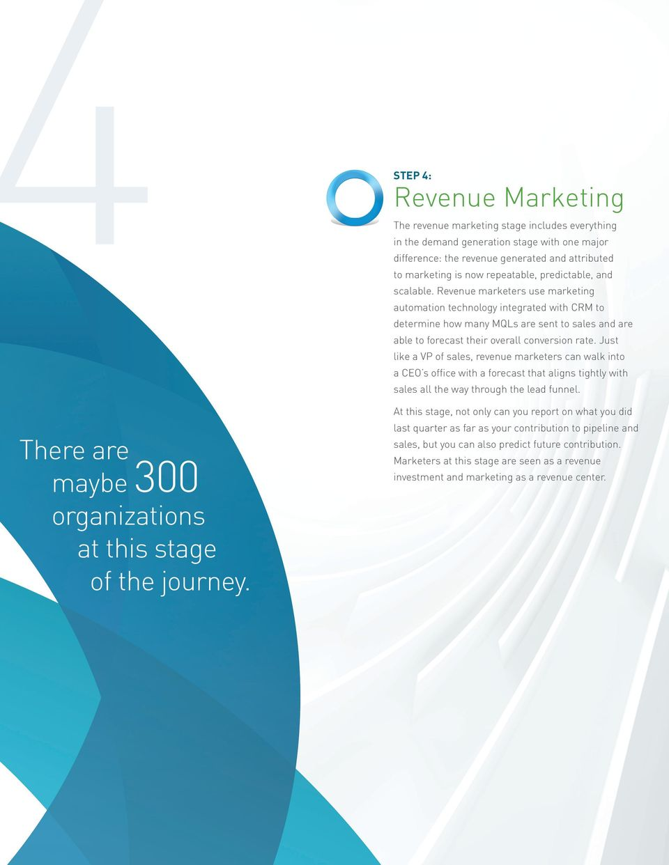 Revenue marketers use marketing automation technology integrated with CRM to determine how many MQLs are sent to sales and are able to forecast their overall conversion rate.