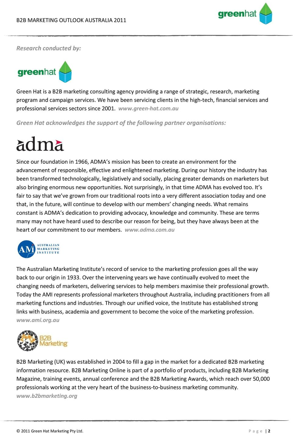 au Green Hat acknowledges the support of the following partner organisations: Since our foundation in 1966, ADMA s mission has been to create an environment for the advancement of responsible,