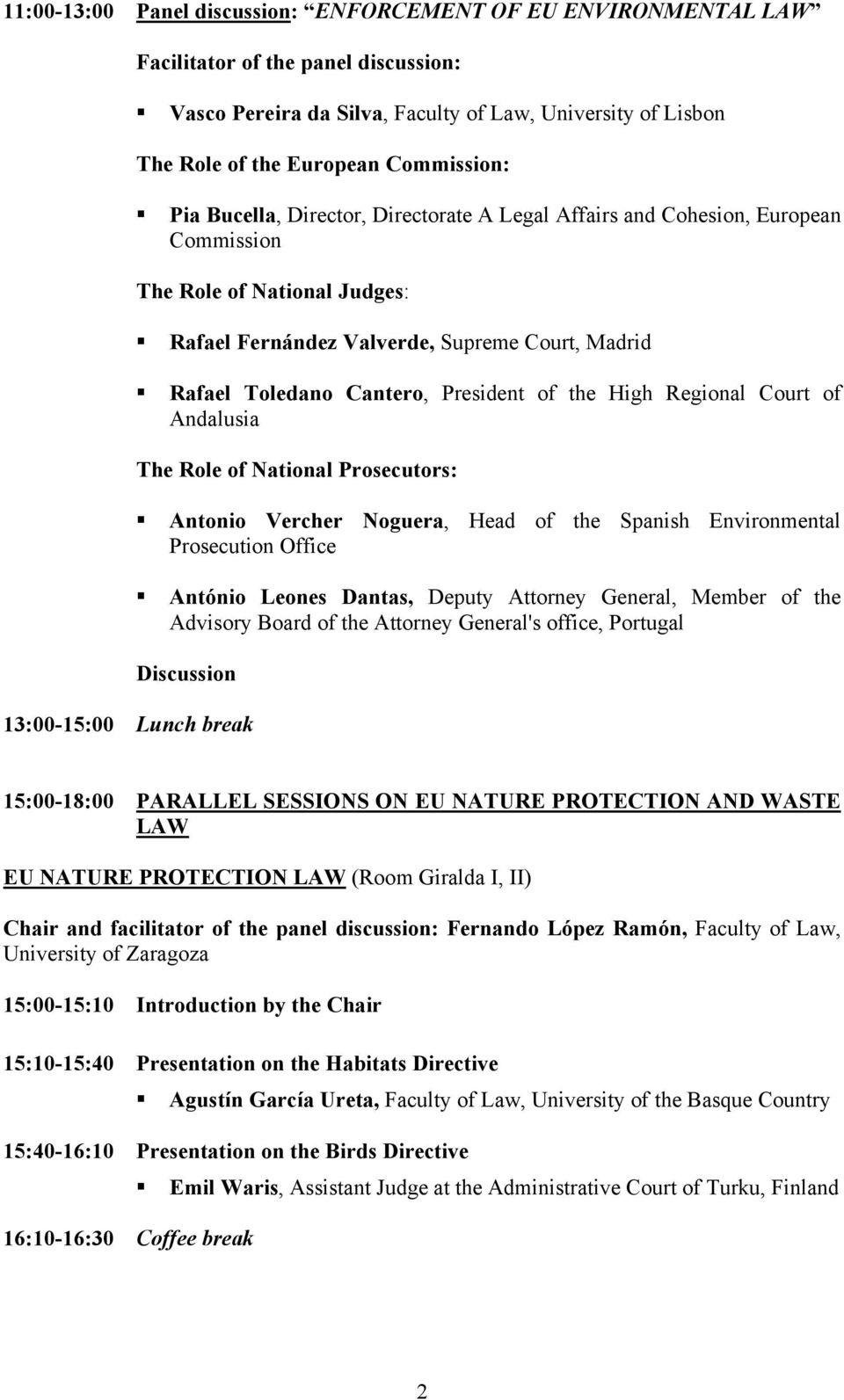 President of the High Regional Court of Andalusia The Role of National Prosecutors: Antonio Vercher Noguera, Head of the Spanish Environmental Prosecution Office António Leones Dantas, Deputy