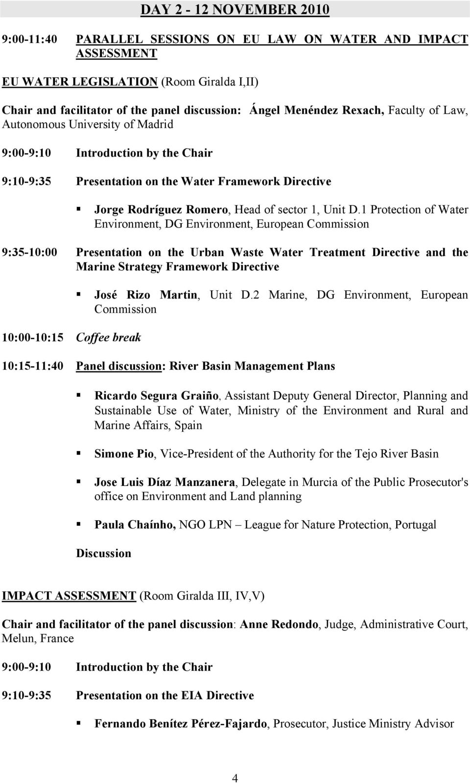 1 Protection of Water Environment, DG Environment, European Commission 9:35-10:00 Presentation on the Urban Waste Water Treatment Directive and the Marine Strategy Framework Directive 10:00-10:15