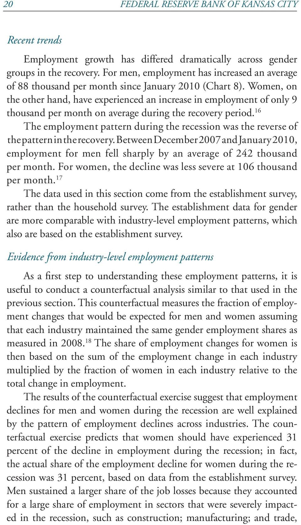 Women, on the other hand, have experienced an increase in employment of only 9 thousand per month on average during the recovery period.