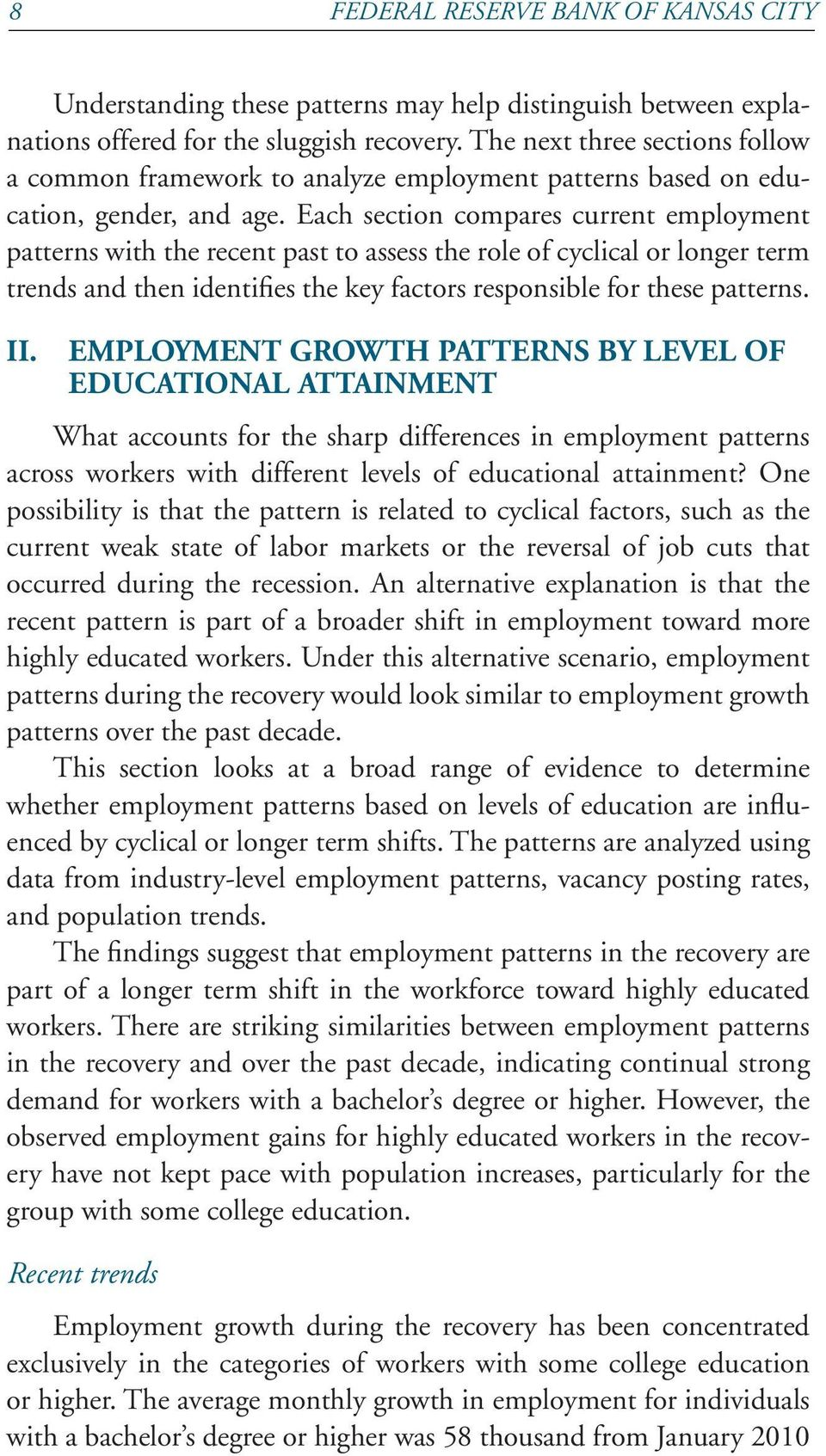Each section compares current employment patterns with the recent past to assess the role of cyclical or longer term trends and then identifies the key factors responsible for these patterns. II.