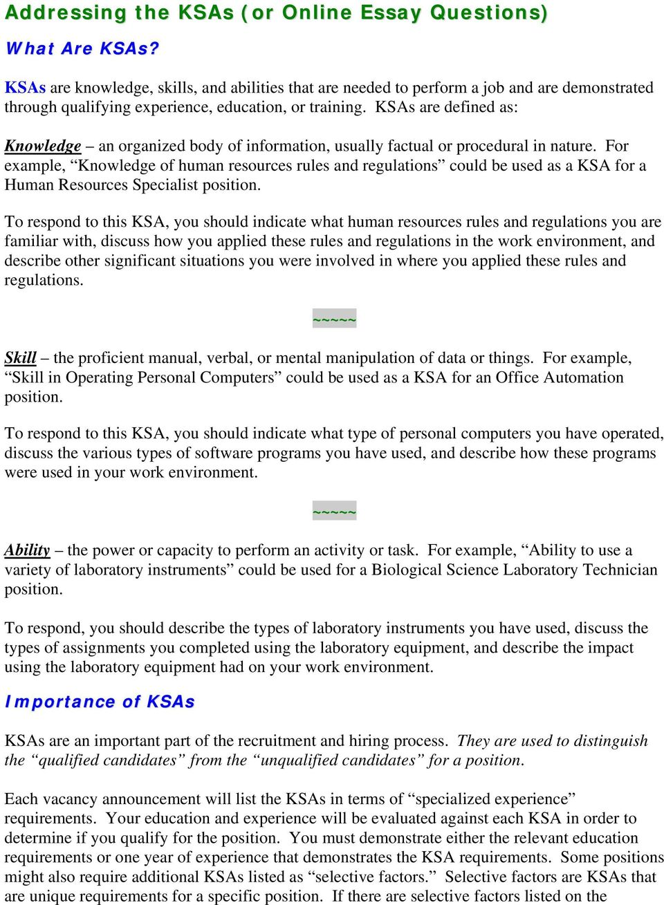 KSAs are defined as: Knowledge an organized body of information, usually factual or procedural in nature.