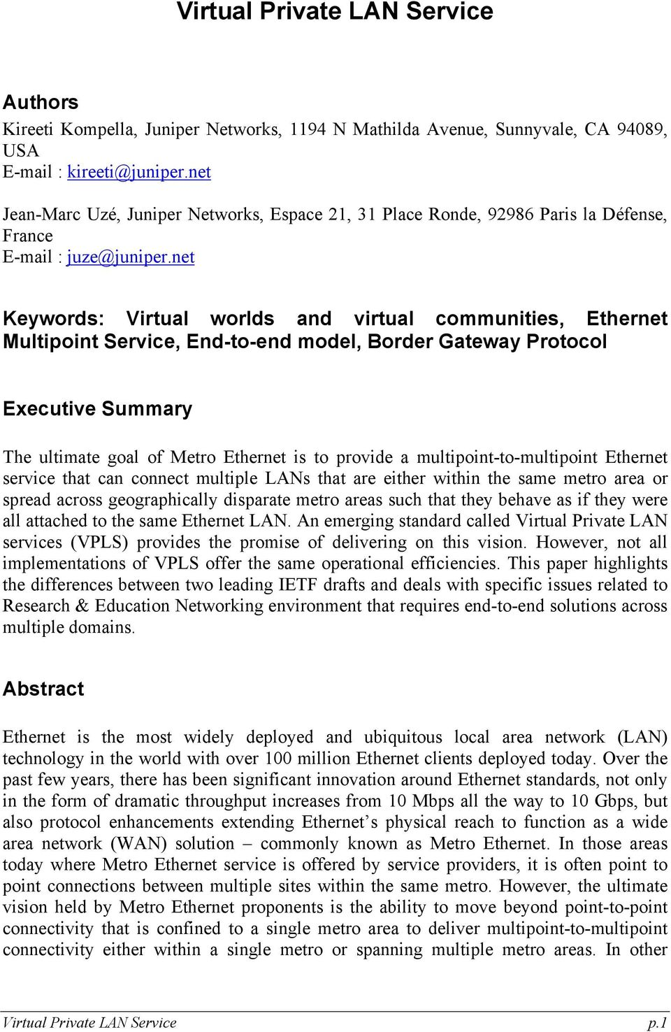 net Keywords: Virtual worlds and virtual communities, Ethernet Multipoint Service, End-to-end model, Border Gateway Protocol Executive Summary The ultimate goal of Metro Ethernet is to provide a