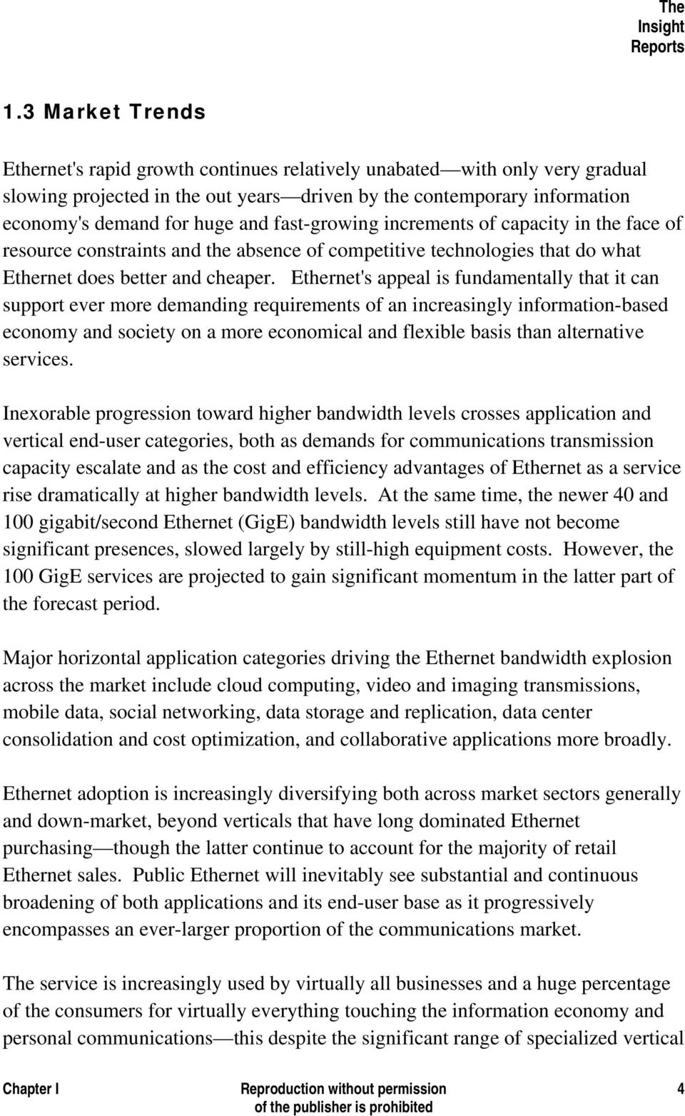 Ethernet's appeal is fundamentally that it can support ever more demanding requirements of an increasingly information-based economy and society on a more economical and flexible basis than