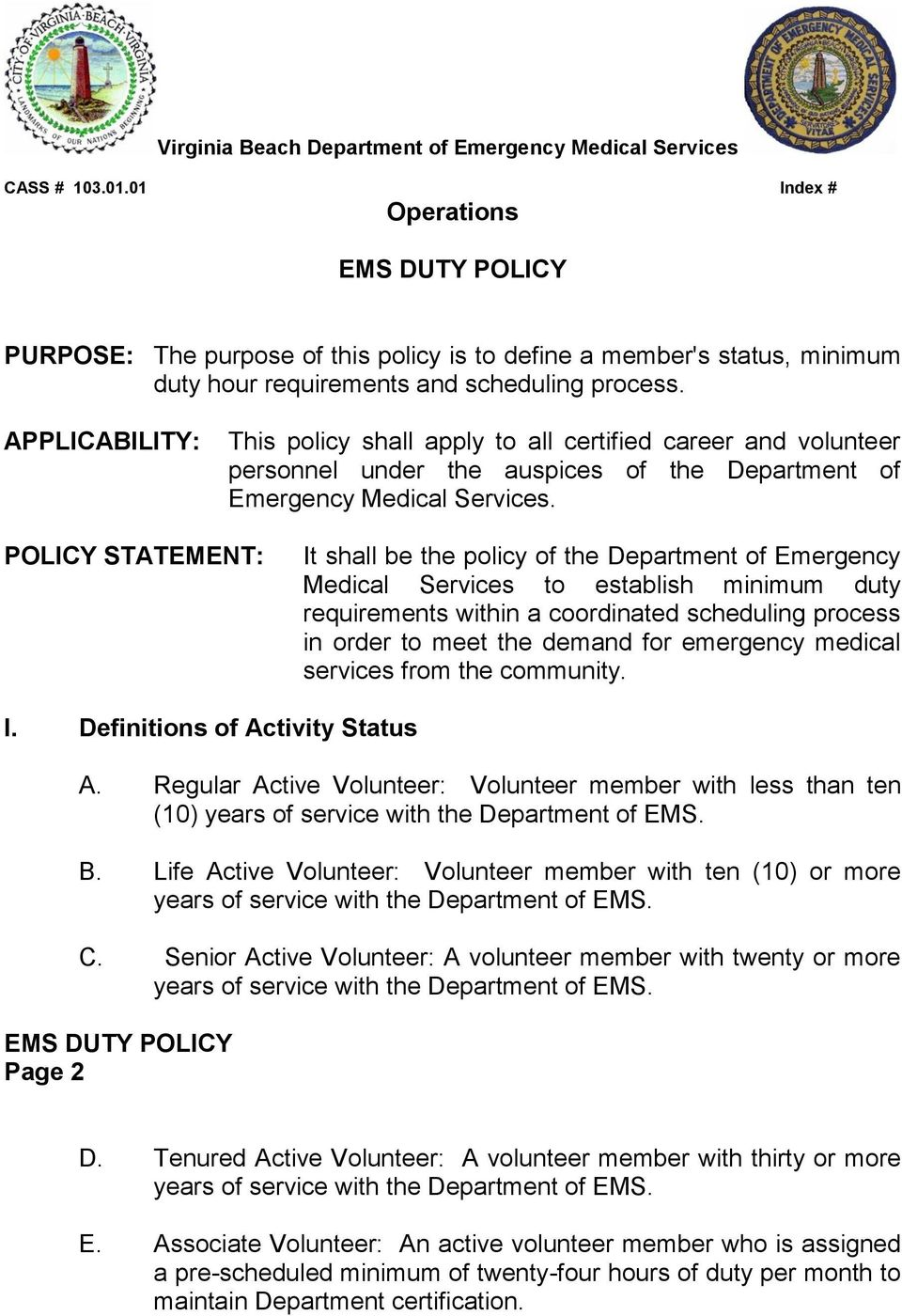 APPLICABILITY: This policy shall apply to all certified career and volunteer personnel under the auspices of the Department of Emergency Medical Services.