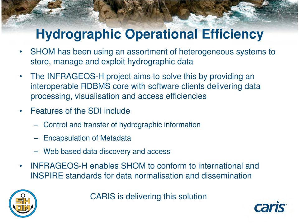 access efficiencies Features of the SDI include Control and transfer of hydrographic information Encapsulation of Metadata Web based data discovery