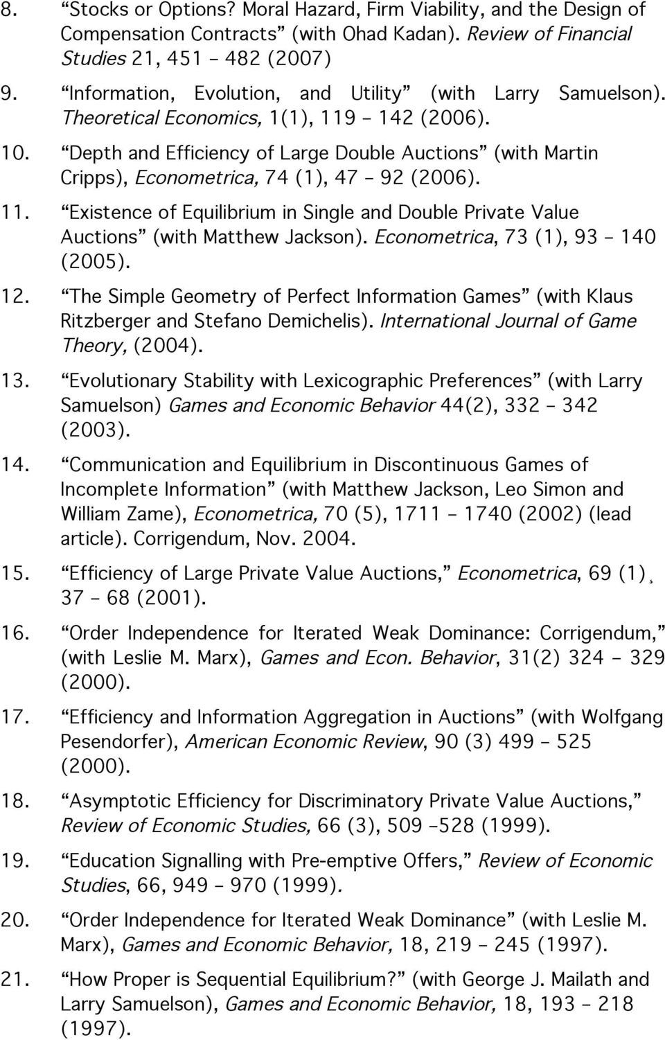 Depth and Efficiency of Large Double Auctions (with Martin Cripps), Econometrica, 74 (1), 47 92 (2006). 11. Existence of Equilibrium in Single and Double Private Value Auctions (with Matthew Jackson).