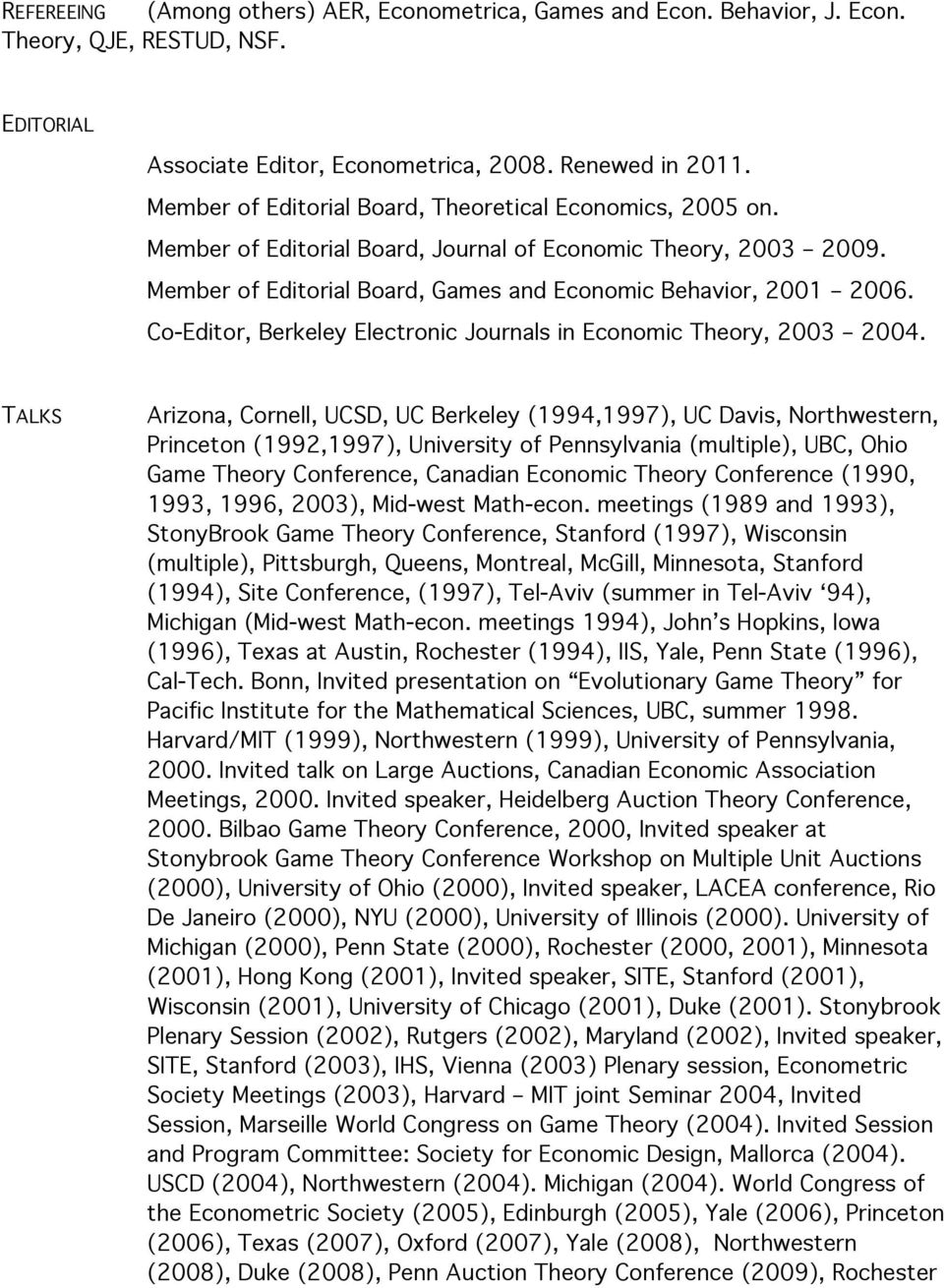 Co-Editor, Berkeley Electronic Journals in Economic Theory, 2003 2004.