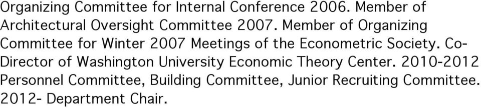 Member of Organizing Committee for Winter 2007 Meetings of the Econometric Society.