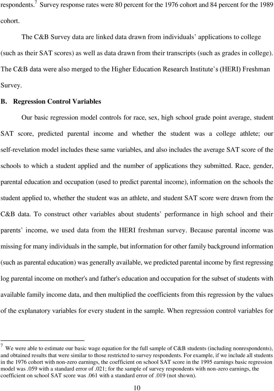 The C&B data were also merged to the Higher Education Research Institute s (HERI) Freshman Survey. B.