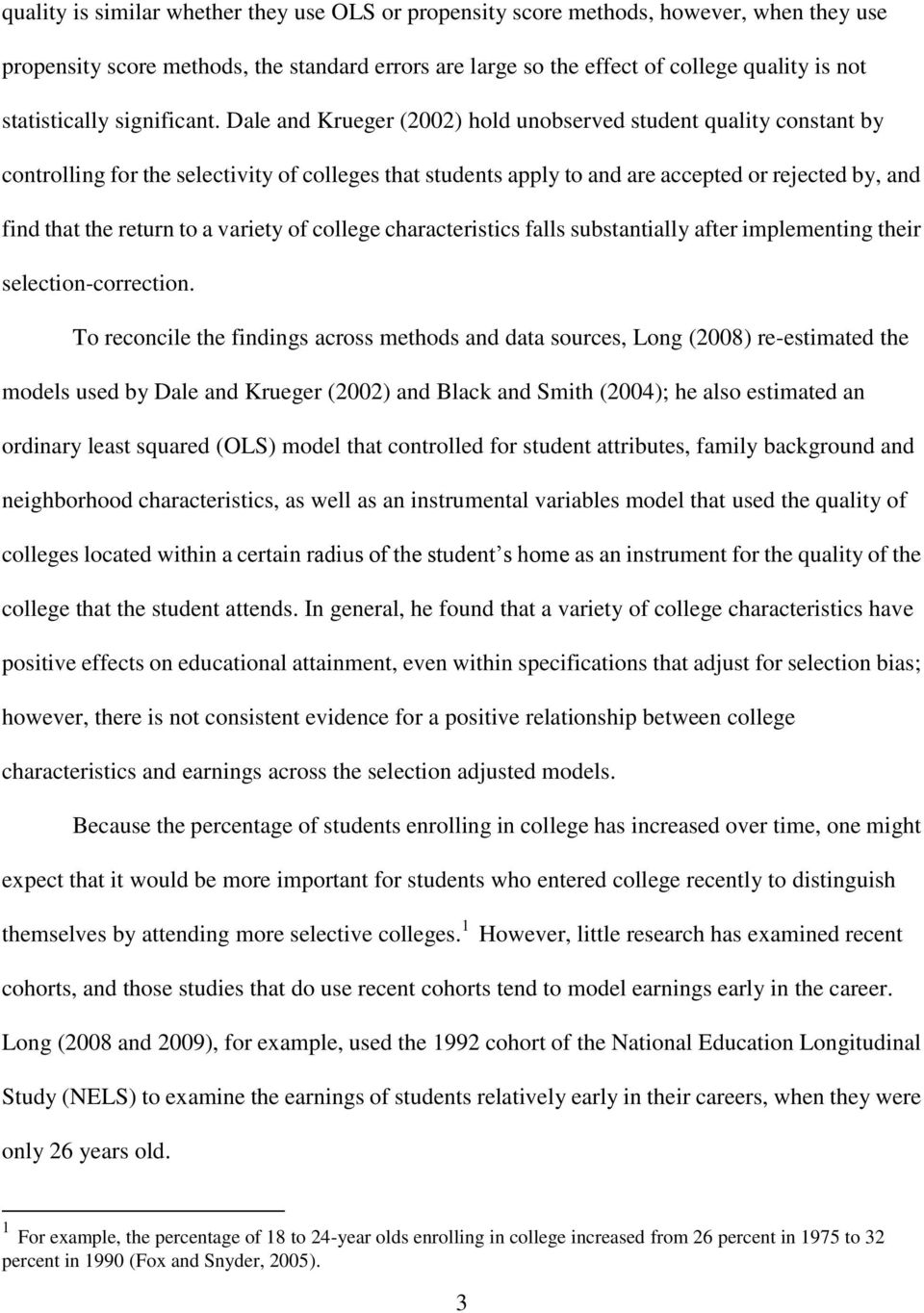 Dale and Krueger (2002) hold unobserved student quality constant by controlling for the selectivity of colleges that students apply to and are accepted or rejected by, and find that the return to a