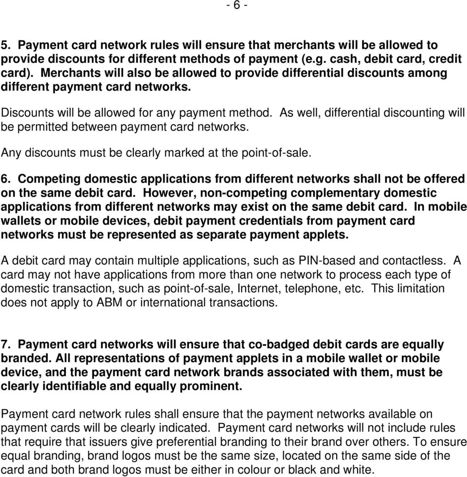 As well, differential discounting will be permitted between payment card networks. Any discounts must be clearly marked at the point-of-sale. 6.