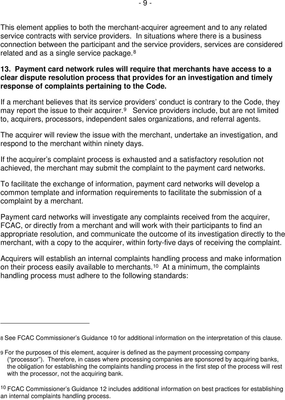 Payment card network rules will require that merchants have access to a clear dispute resolution process that provides for an investigation and timely response of complaints pertaining to the Code.