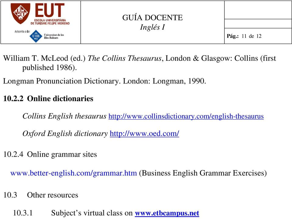 collinsdictionary.com/english-thesaurus Oxford English dictionary http://www.oed.com/ 10.2.4 Online grammar sites www.