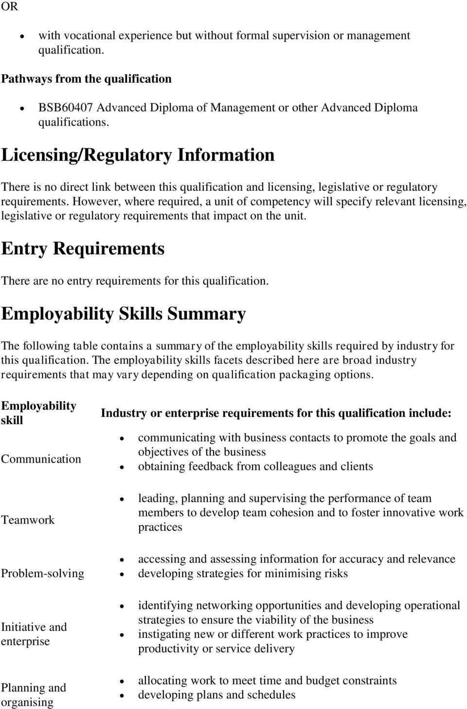 Licensing/Regulatory Information There is no direct link between this qualification and licensing, legislative or regulatory requirements.