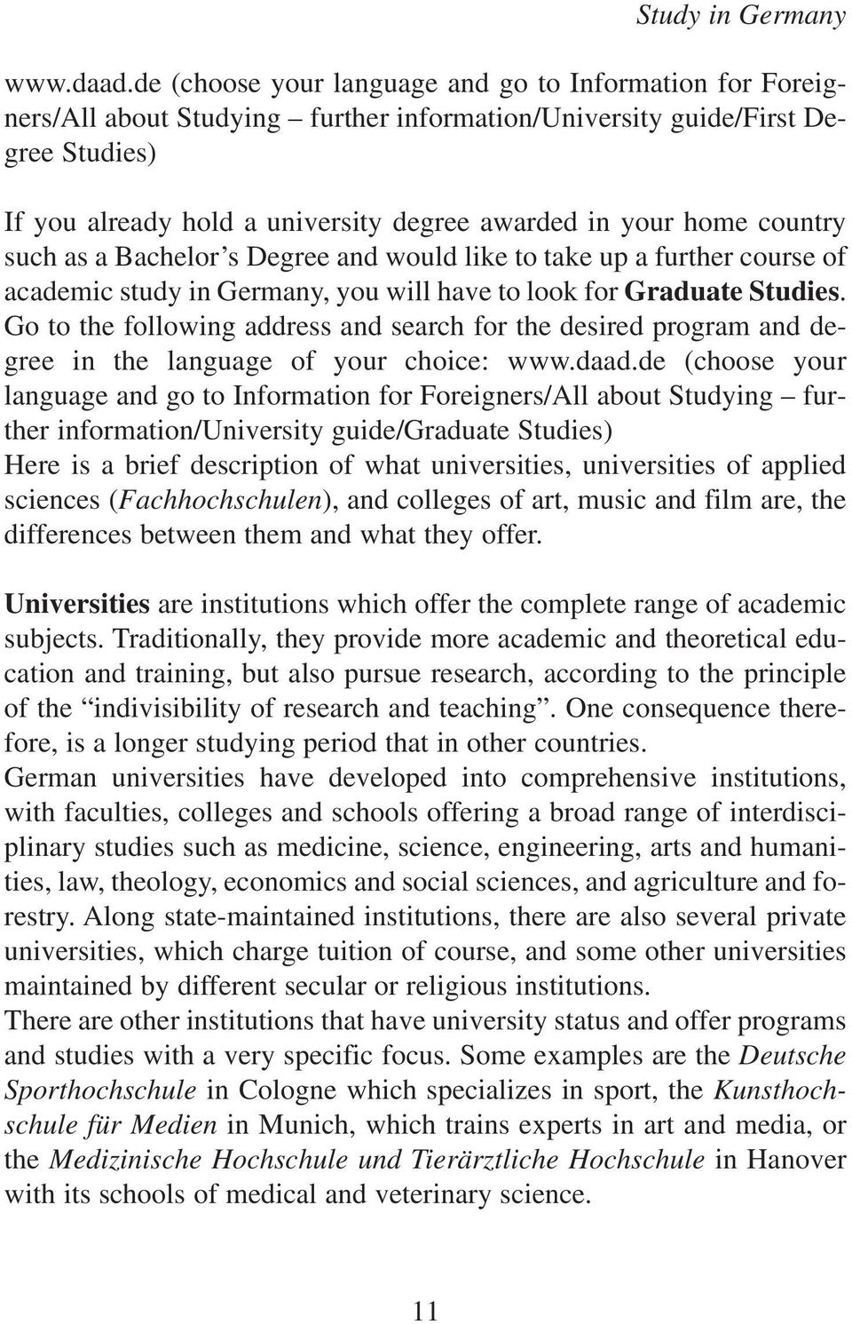 home country such as a Bachelor s Degree and would like to take up a further course of academic study in Germany, you will have to look for Graduate Studies.