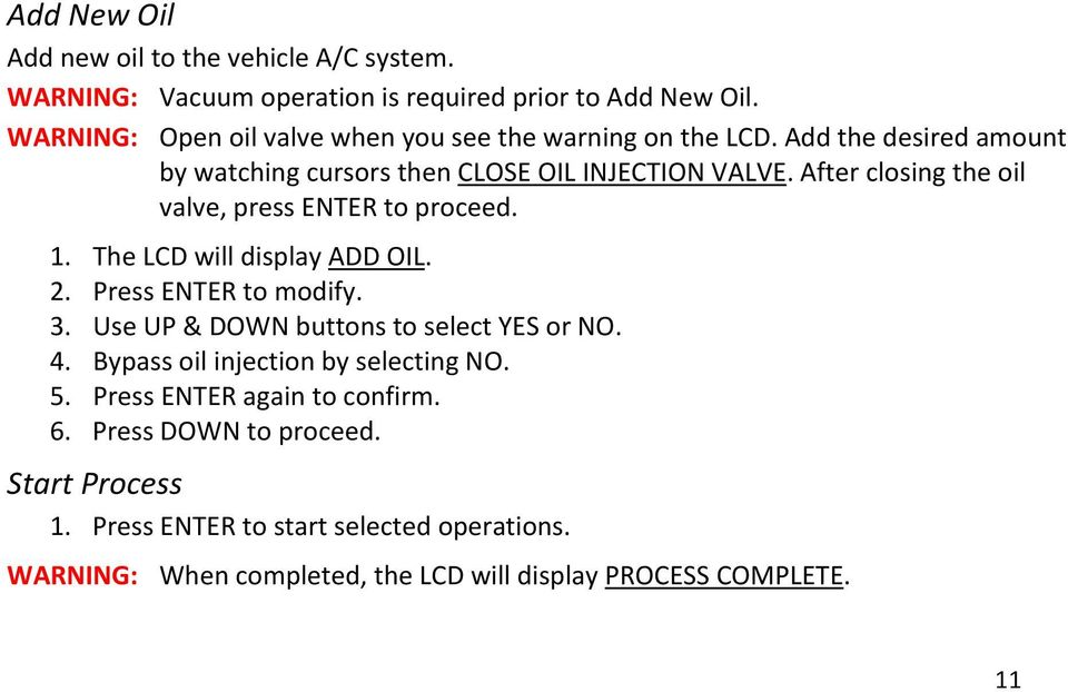 After closing the oil valve, press ENTER to proceed. 1. The LCD will display ADD OIL. 2. Press ENTER to modify. 3. Use UP & DOWN buttons to select YES or NO.