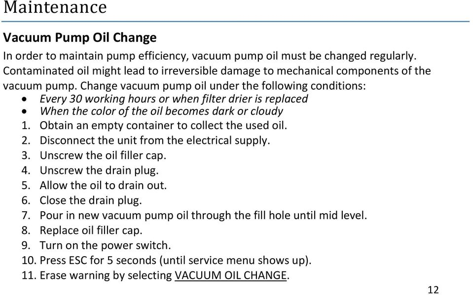 Change vacuum pump oil under the following conditions: Every 30 working hours or when filter drier is replaced When the color of the oil becomes dark or cloudy 1.
