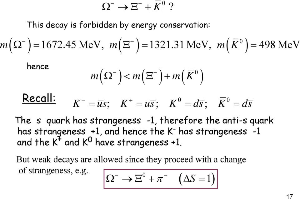 has strangeness -1, therefore the anti-s quark has strangeness +1, and hence the K - has strangeness -1 and the K +