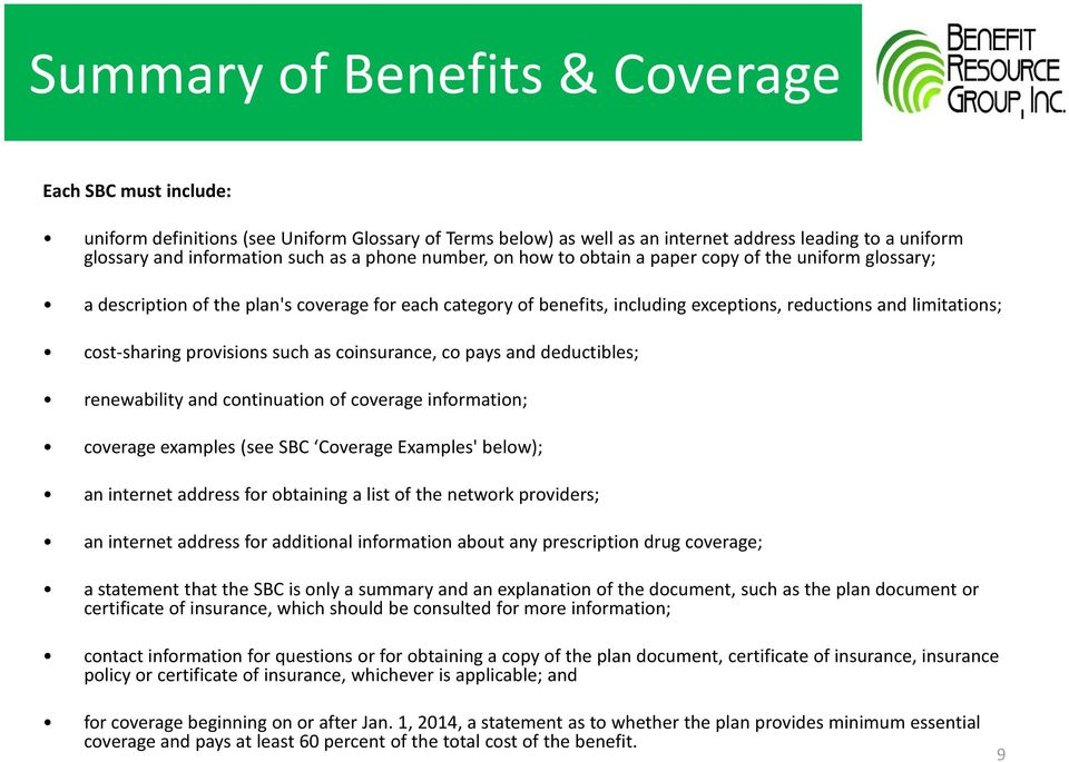 provisions such as coinsurance, co pays and deductibles; renewability and continuation of coverage information; coverage examples (see SBC Coverage Examples' below); an internet address for obtaining