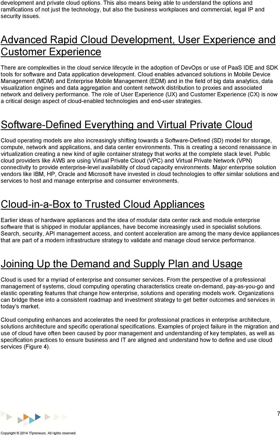 Advanced Rapid Cloud Development, User Experience and Customer Experience There are complexities in the cloud service lifecycle in the adoption of DevOps or use of PaaS IDE and SDK tools for software