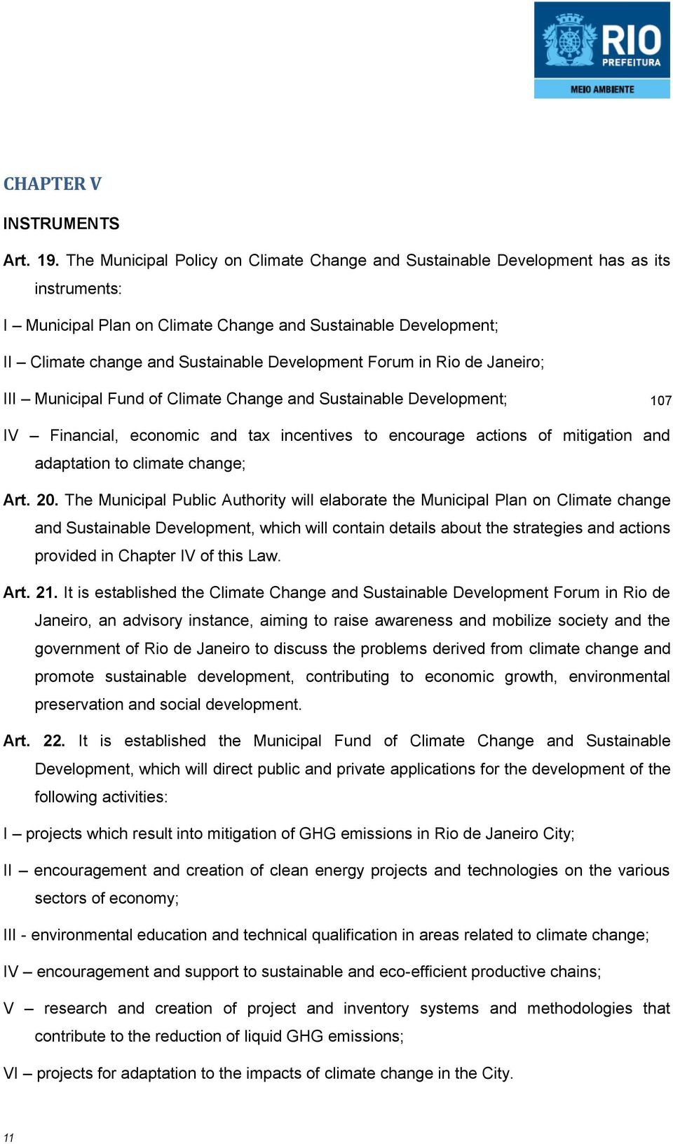 Development Forum in Rio de Janeiro; III Municipal Fund of Climate Change and Sustainable Development; 107 IV Financial, economic and tax incentives to encourage actions of mitigation and adaptation