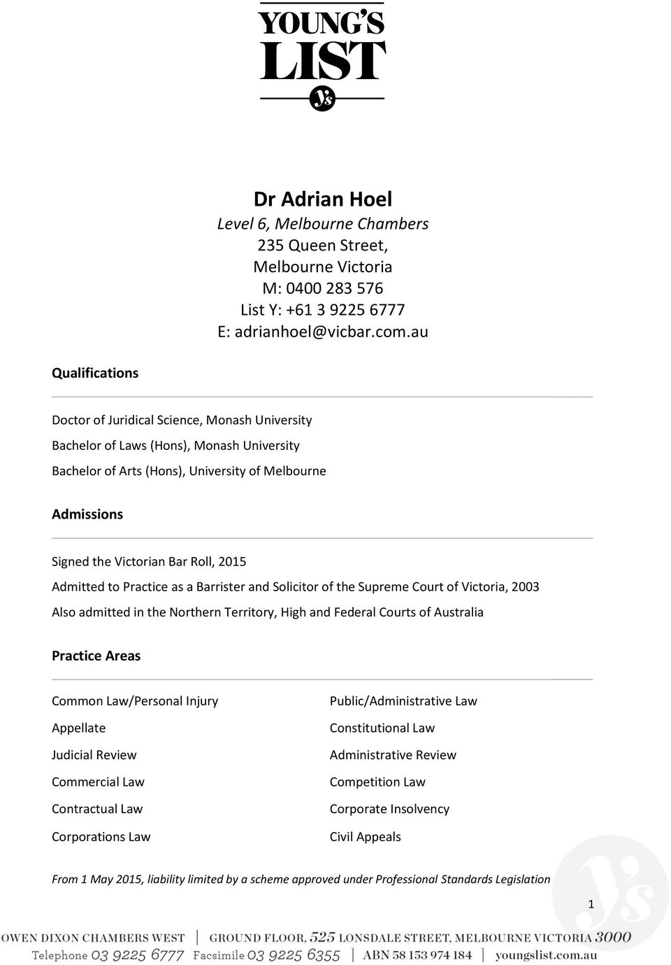 2015 Admitted to Practice as a Barrister and Solicitor of the Supreme Court of Victoria, 2003 Also admitted in the Northern Territory, High and Federal Courts of Australia Practice Areas Common