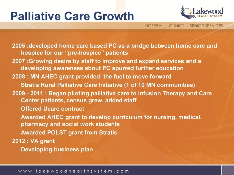 Initiative (1 of 10 MN communities) 2009-2011 : Began piloting palliative care to Infusion Therapy and Care Center patients, census grew, added staff Offered Ucare