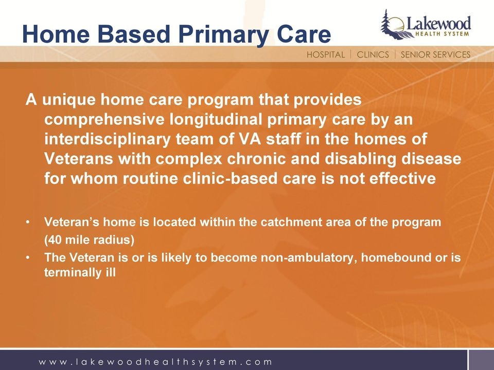 for whom routine clinic-based care is not effective Veteran s home is located within the catchment area of