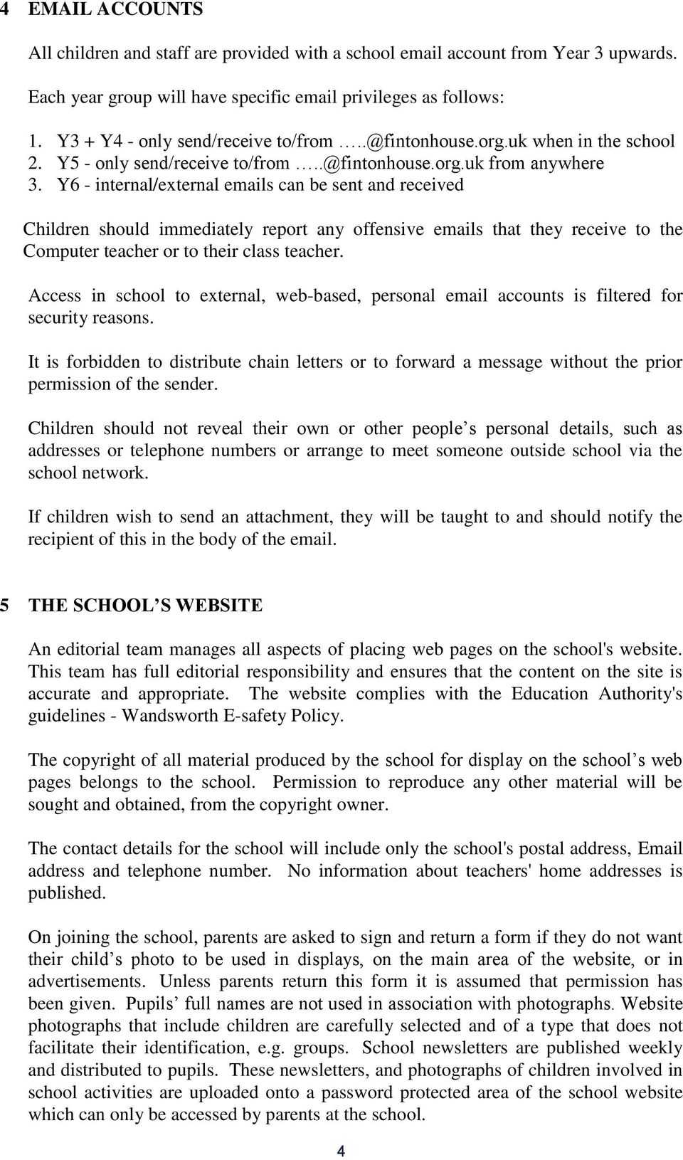 Y6 - internal/external emails can be sent and received Children should immediately report any offensive emails that they receive to the Computer teacher or to their class teacher.