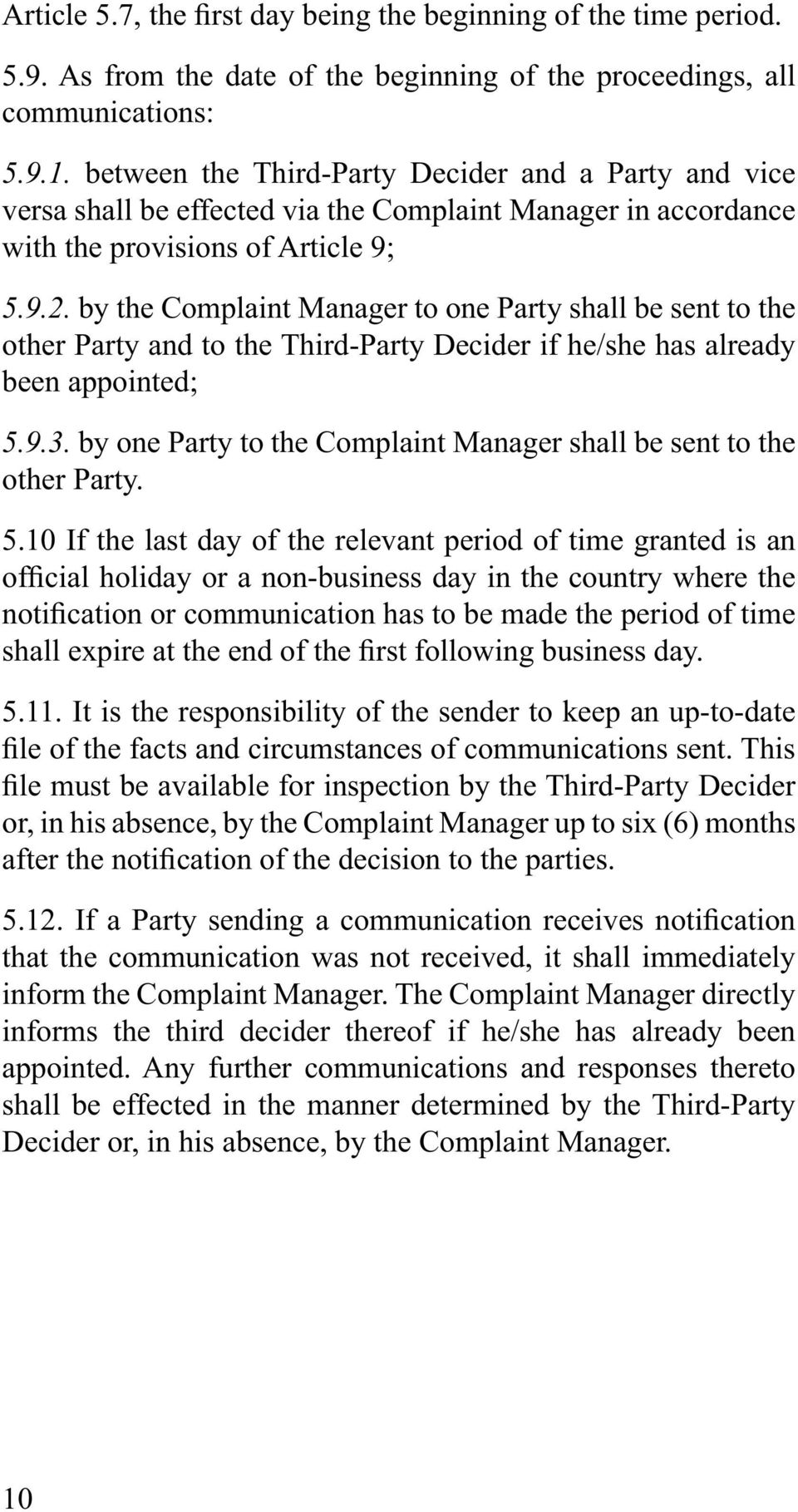 by the Complaint Manager to one Party shall be sent to the other Party and to the Third-Party Decider if he/she has already been appointed; 5.9.3.