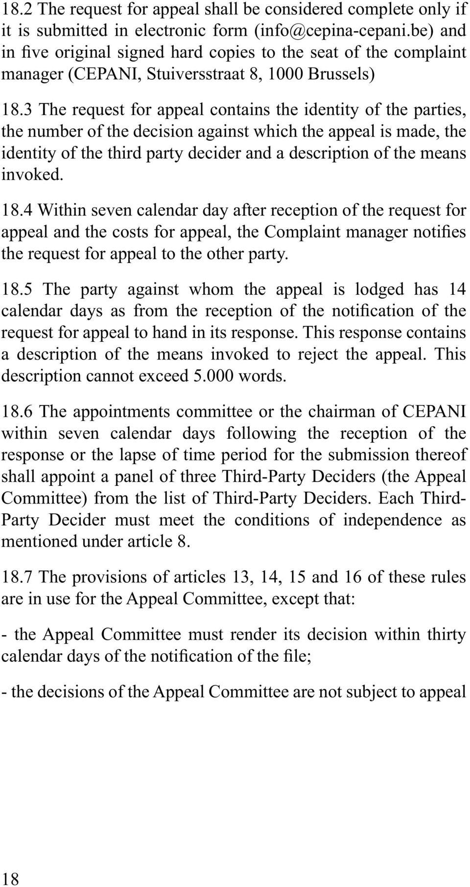 invoked. 18.4 Within seven calendar day after reception of the request for the request for appeal to the other party. 18.5 The party against whom the appeal is lodged has 14 request for appeal to hand in its response.