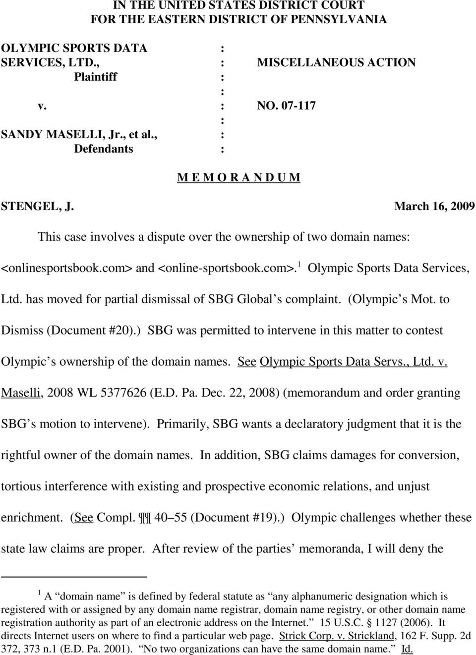 has moved for partial dismissal of SBG Global s complaint. (Olympic s Mot. to Dismiss (Document #20).) SBG was permitted to intervene in this matter to contest Olympic s ownership of the domain names.
